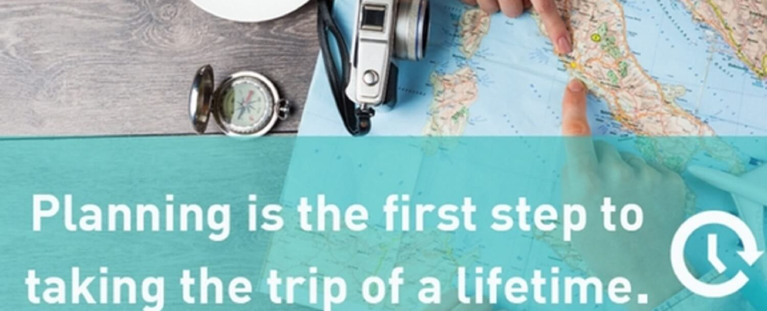 Planning is the first step to taking the trip of a lifetime